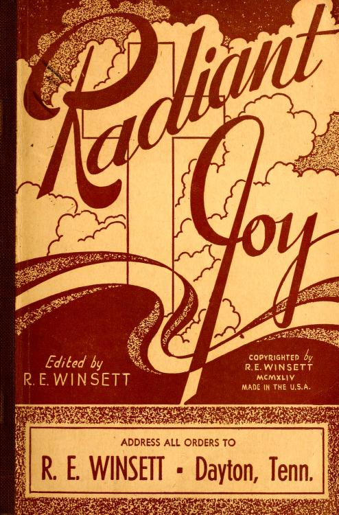 R. E. (Robert Emmett), b. 1876 Winsett - Radiant joy : a book of special favorite songs, with many fine new ones, suitable for all religious endeavor