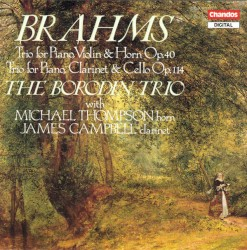 Trio for Piano, Violin & Horn, op. 40 / Trio for Piano, Clarinet & Cello, op. 114 by Johannes Brahms ;   The Borodin Trio ,   Michael Thompson ,   James Campbell