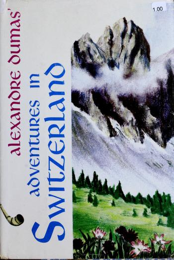 Adventures in Switzerland. by Alexandre Dumas